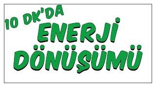 10dk'da ENERJI DÖNÜŞÜMÜ