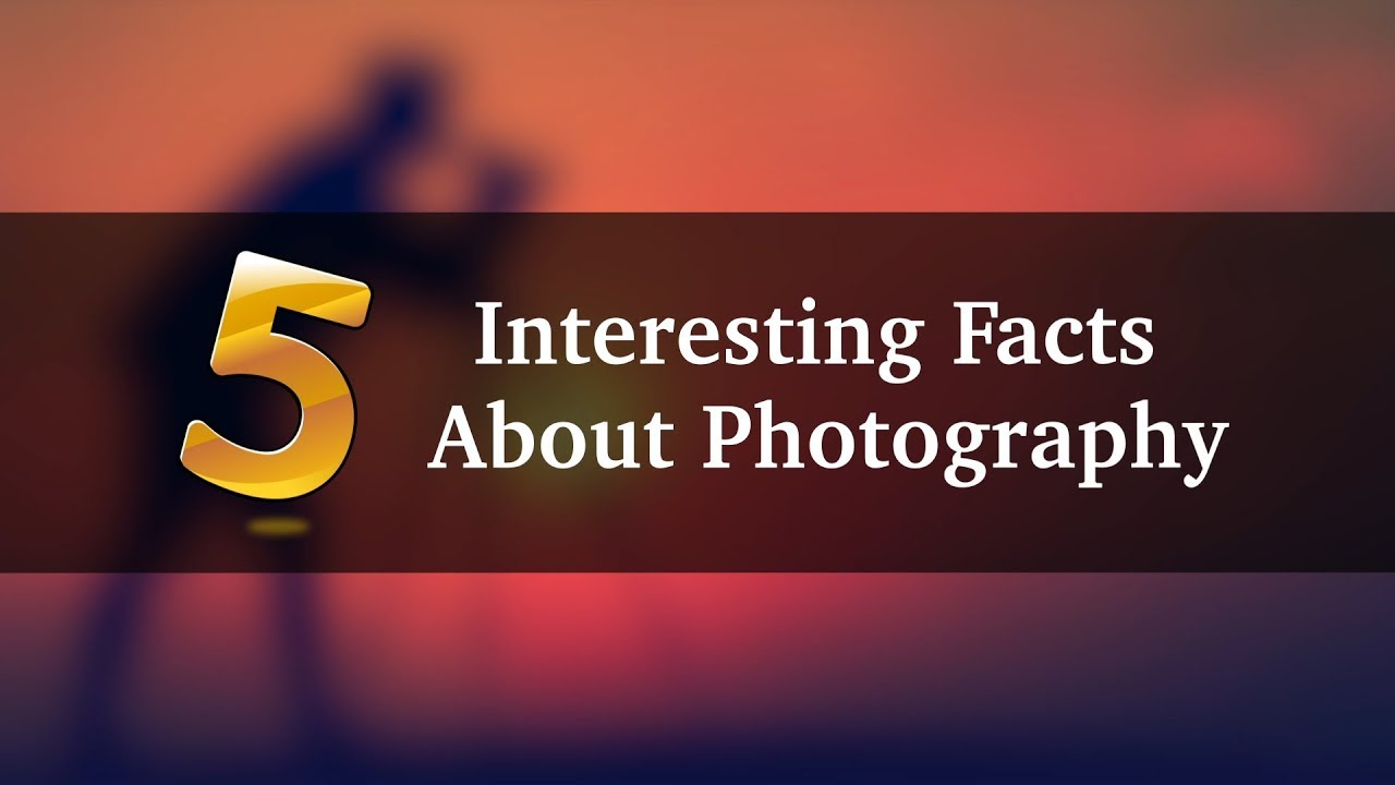 Interesting facts about photography