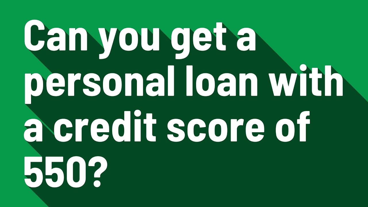 Personal Loan Credit Score 550 >> Can You Get A Personal Loan With A Credit Score Of 550 Youtube