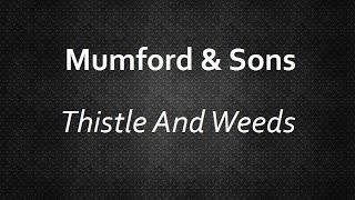 Mumford & Sons - Thistle And Weeds [Lyrics] | Lyrics4U