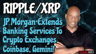 Ripple/ XRP JPMorgan extends banking services to crypto exchanges Coinbase, Gemini!!!