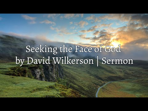 David Wilkerson - Seeking the Face of God | Full Sermon