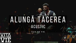 Vita de Vie - Alunga tacerea (acustic)