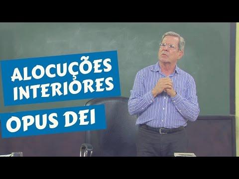 ALOCUÇÕES INTERIORES E OPUS DEIS - ESPIRITUALIDADE CATÓLICA