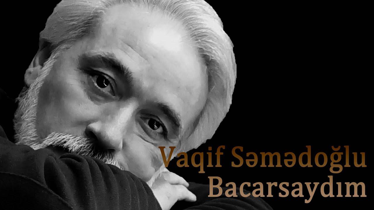 Vaqif Səmədoğlu - Bacarsaydım - Kamran M. YuniS