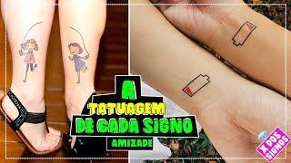 Video A TATUAGEM DE AMIZADE DE CADA SIGNO   X Dos Signos download MP3, 3GP, MP4, WEBM, AVI, FLV Juni 2018