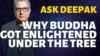 Why Did Buddha Get Enlightened Under The Tree? Ask Deepak Chopra!