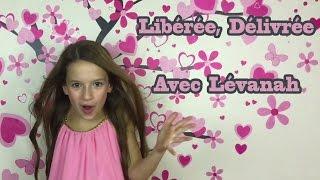 Lévanah chante Disney Libérée, Délivrée 3 ans après ! La Reine des Neiges Frozen