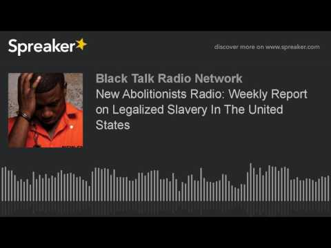 New Abolitionists Radio: Weekly Report on Legalized Slavery In The United States