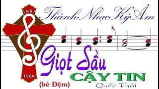 (bè Đệm) GIỌT SẦU CẬY TIN | Quốc Thái [Thánh Nhạc Ký Âm] TnkaGSCTqtD