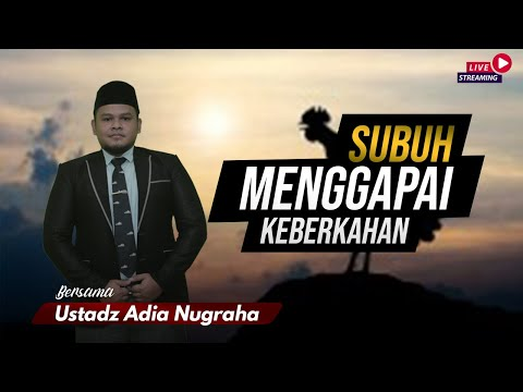 SUBUH MENGGAPAI KEBERKAHAN | BERSAMA USTADZ ADIA NUGRAHA