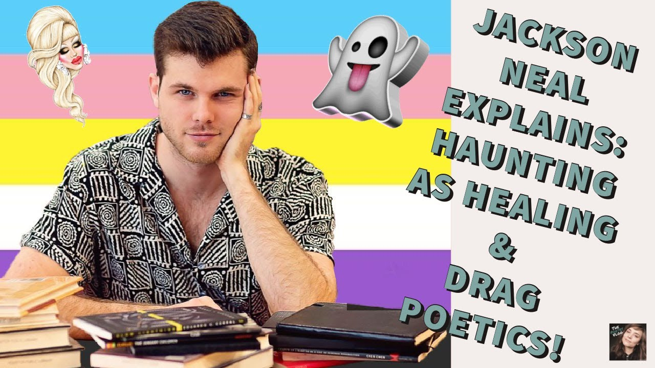 What is Drag Poetry and Haunting as Queer Healing? EXPLAINED by Jackson Neal!