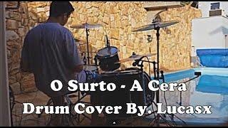 O Surto - A Cera (Drum Cover By. Lucasx)