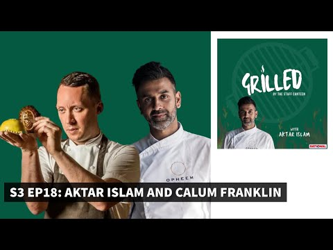 Michelin-starred chef Aktar Islam & Calum Franklin Grilled by The Staff Canteen
