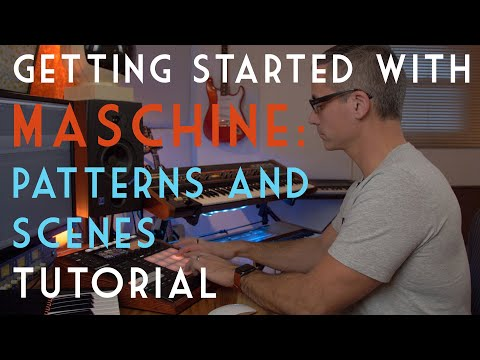 The Ultimate Beginner's Guide to Maschine Patterns and Scenes, 2019!