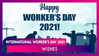 International Worker's Day 2021 Wishes: Meaningful May Day Greetings to Honour the Workers