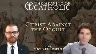 Christ Against the Occult - Pt. I: Introduction to the Series