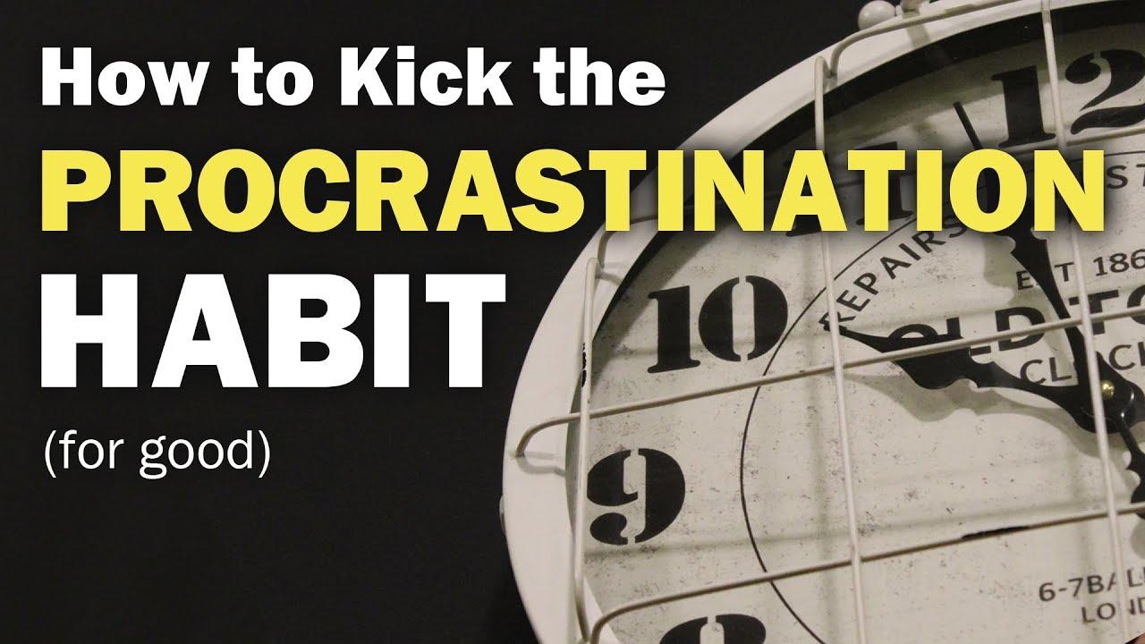 How To Break Your Procrastination Habit For Good