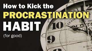 How to Break Your Procrastination Habit (For Good)