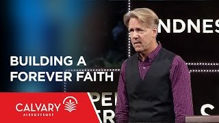 Building A Forever Faith  - 2 Peter 1:1-11 - Skip Heitzig
