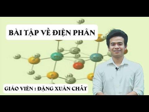 Bài tập về điện phân – Hóa 12 – Thầy giáo Đặng Xuân Chất