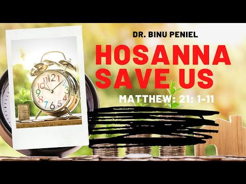 Hosanna Save us Save us now! Dr. Binu Peniel (Matt: 21: 1-11)