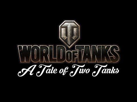 World of Tanks - A Tale of Two Tanks