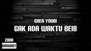 Gambar cover Ghea Youbi - Gak Ada Waktu Beib (Lirik)