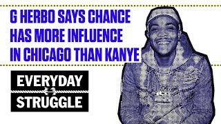 G Herbo Says Chance Has More Influence in Chicago Than Kanye | Everyday Struggle