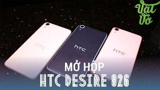Vật Vờ - Mở hộp HTC Desire 826: Phiên bản thu nhỏ của Desire Eye: Snapdragon 615
