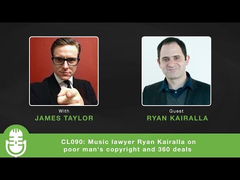 CL090: Music lawyer Ryan Kairalla on poor man's copyright and 360 deals