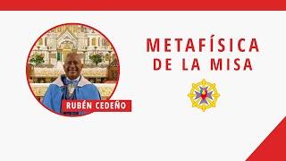 METAFÍSICA DE LA MISA | Rubén Cedeño
