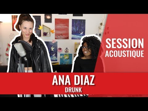 ANA DIAZ — Drunk (session madmoiZelle)