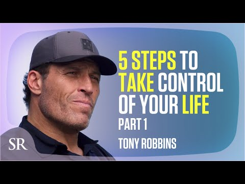 Tony Robbins – 5 Steps to Take Control of Your Life Now – Part 1