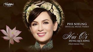 Phi Nhung - Hai Ơi, Đừng Qua Sông (Official Music Video)