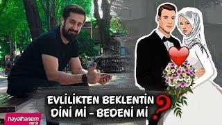 EVLİLİKTEN BEKLENTİN DİNİ Mİ BEDENİ Mİ ?  |  Mehmet Yıldız