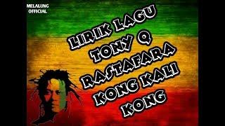 Download lagu Lirik Lagu Tony Q Rastafara - Kong Kali Kong MP3