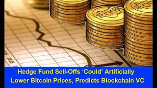 Hedge Fund Sell Offs 'Could' Artificially Lower Bitcoin Prices, Hk Reading Book