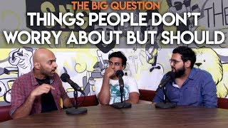 SnG: Whats Something People Dont Worry About But Should? Big Question S2 Ep 38
