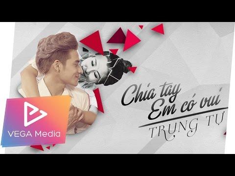 Chia Tay Em Có Vui - Trung Tự (Official Audio mới nhất 20/07/2016)