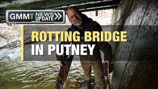 GMMT: Rotting Bridge in Putney 4/24/18 (News Clip)