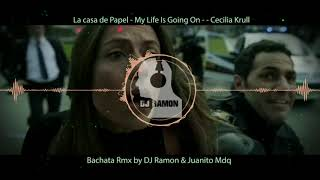 Baixar La Casa de Papel - My Life Is Going On -- Cecilia Krull (Bachata RMX by 🎧DJ Ramon🎧)