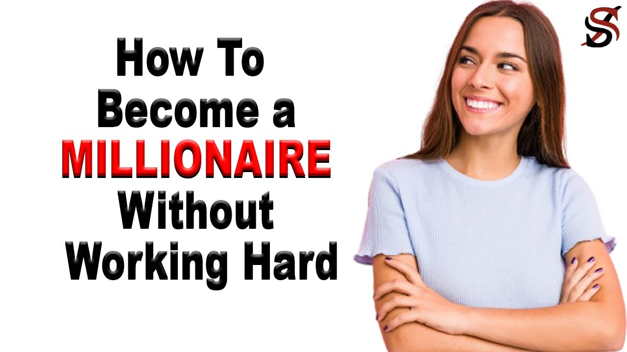 How to  Become a Millionaire Without Working Hard