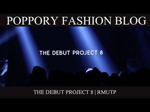 THE DEBUT PROJECT 8 | RMUTP | VDO BY POPPORY