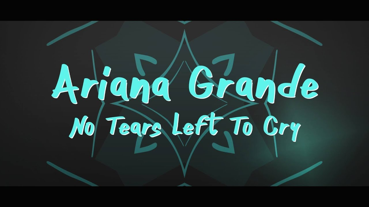 Ariana Grande ‒ No Tears Left To Cry (Lyrics) 🎤