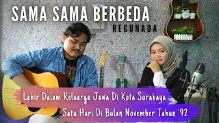 Download (FULL) Sama Sama Berbeda - Regunada Cover Lirik || Lahir Dalam Keluarga Jawa Di Kota Surabaya