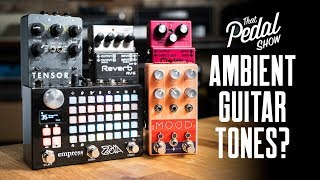 What Are Ambient Guitar Tones Anyway? – That Pedal Show