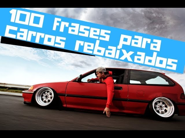 Top 100 Frases Para Deixar Seu Carro Rebaixado Foda