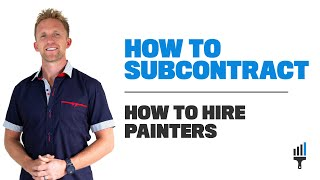 How to Subcontract Painters: Managing Production | Hire Subcontractors | Start a Painting Business