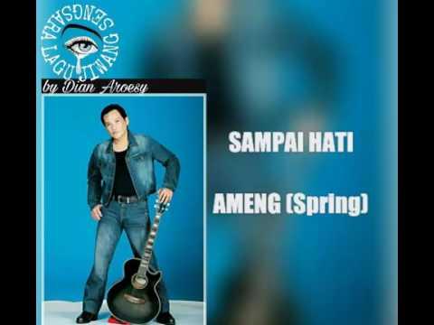 SAMPAI HATI - AMENG (Spring)